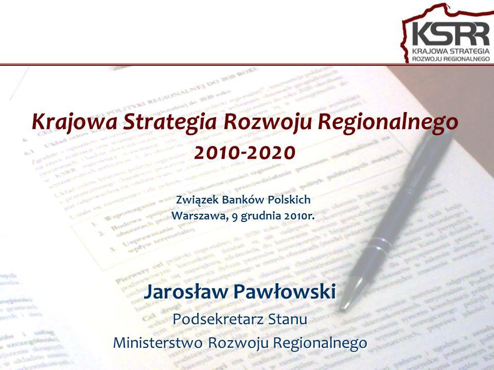 Krajowa Strategia Rozwoju Regionalnego 2010-2020 Jarosław Pawłowski Podsekretarz Stanu Ministerstwo Rozwoju Regionalnego Jarosław Pawłowski Podsekreta