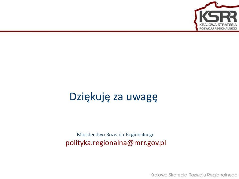 Ministerstwo Rozwoju Regionalnego polityka.regionalna@mrr.gov.pl Dziękuję za uwagę