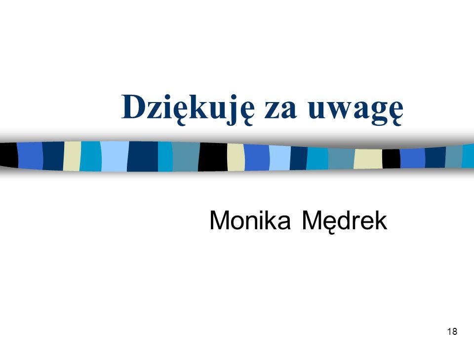 18 Dziękuję za uwagę Monika Mędrek