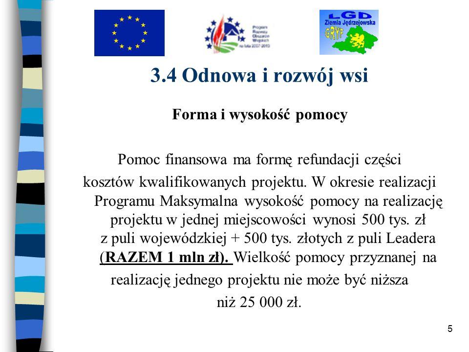 5 3.4 Odnowa i rozwój wsi Forma i wysokość pomocy Pomoc finansowa ma formę refundacji części kosztów kwalifikowanych projektu. W okresie realizacji Pr