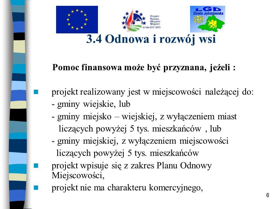6 3.4 Odnowa i rozwój wsi Pomoc finansowa może być przyznana, jeżeli : projekt realizowany jest w miejscowości należącej do: - gminy wiejskie, lub - g