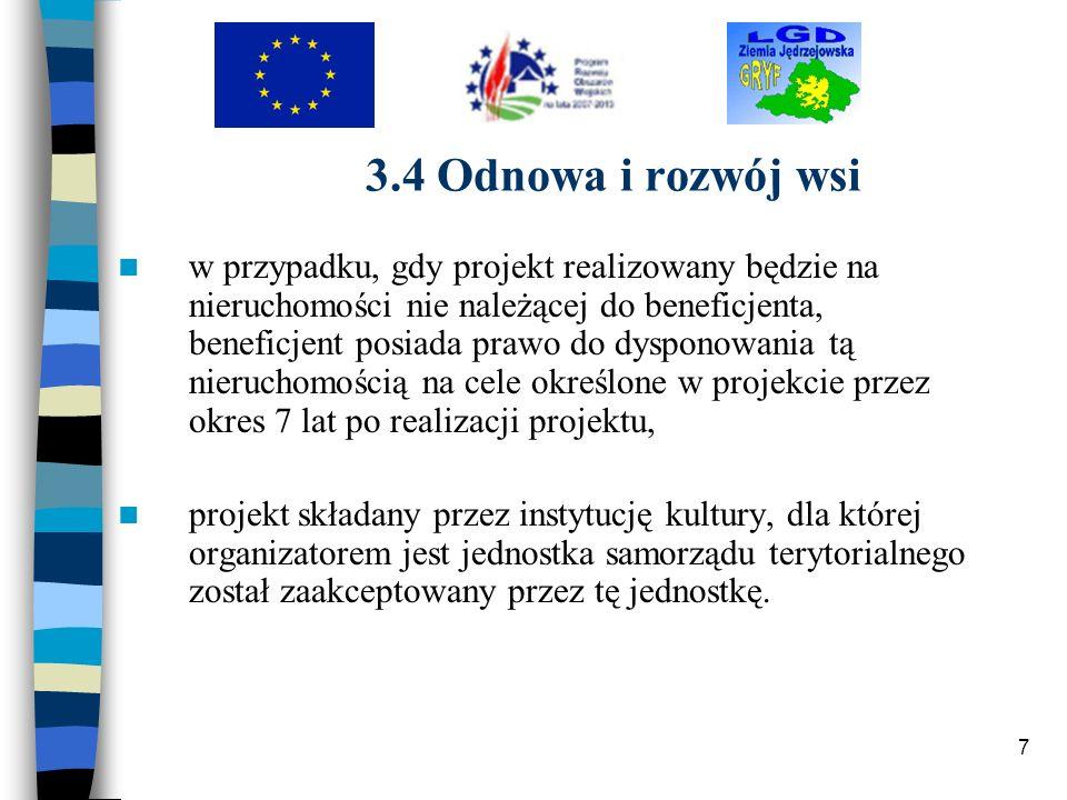 7 3.4 Odnowa i rozwój wsi w przypadku, gdy projekt realizowany będzie na nieruchomości nie należącej do beneficjenta, beneficjent posiada prawo do dys