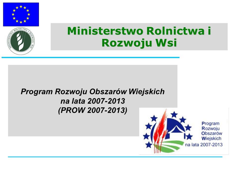 Ministerstwo Rolnictwa i Rozwoju Wsi Program Rozwoju Obszarów Wiejskich na lata 2007-2013 (PROW 2007-2013)