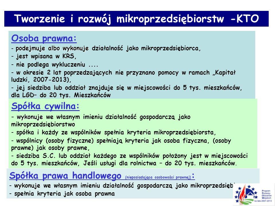Tworzenie i rozwój mikroprzedsiębiorstw -KTO Osoba prawna: podejmuje albo wykonuje - podejmuje albo wykonuje działalność jako mikroprzedsiębiorca, - jest wpisana w KRS, - nie podlega wykluczeniu....