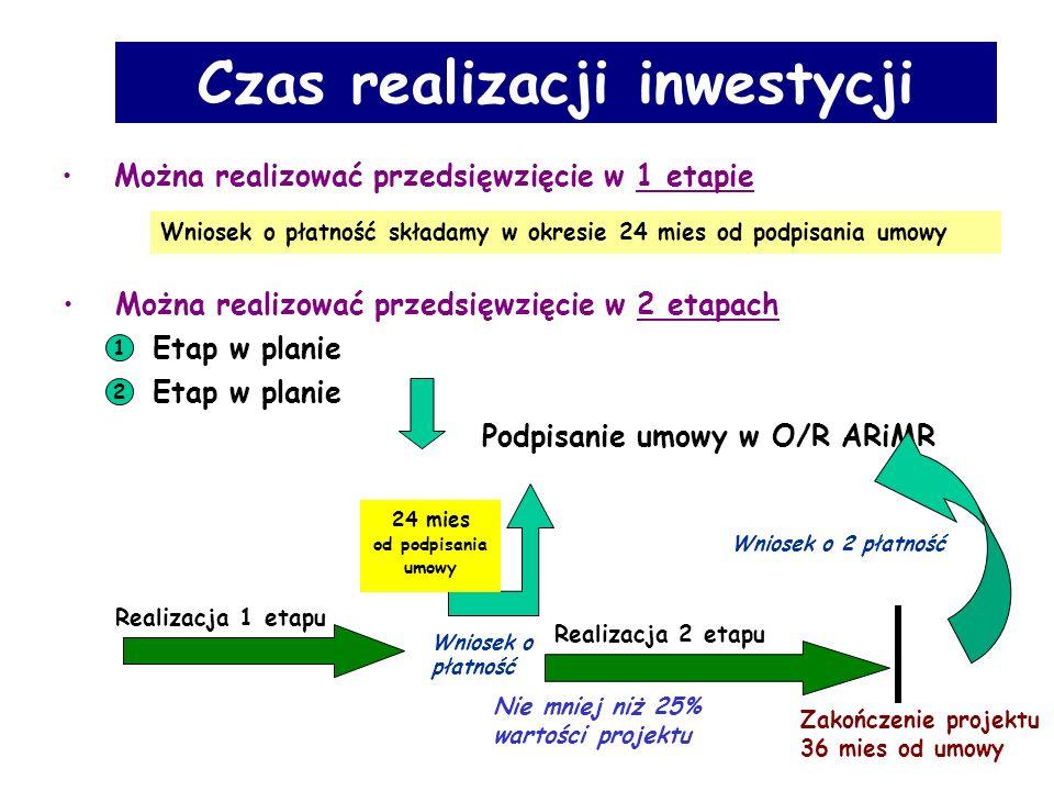 Można realizować przedsięwzięcie w 2 etapach Czas realizacji inwestycji 1 Etap w planie 2 Podpisanie umowy w O/R ARiMR Realizacja 2 etapu Zakończenie projektu 36 mies od umowy Wniosek o 2 płatność Nie mniej niż 25% wartości projektu Można realizować przedsięwzięcie w 1 etapie Wniosek o płatność składamy w okresie 24 mies od podpisania umowy Realizacja 1 etapu Wniosek o płatność 24 mies od podpisania umowy