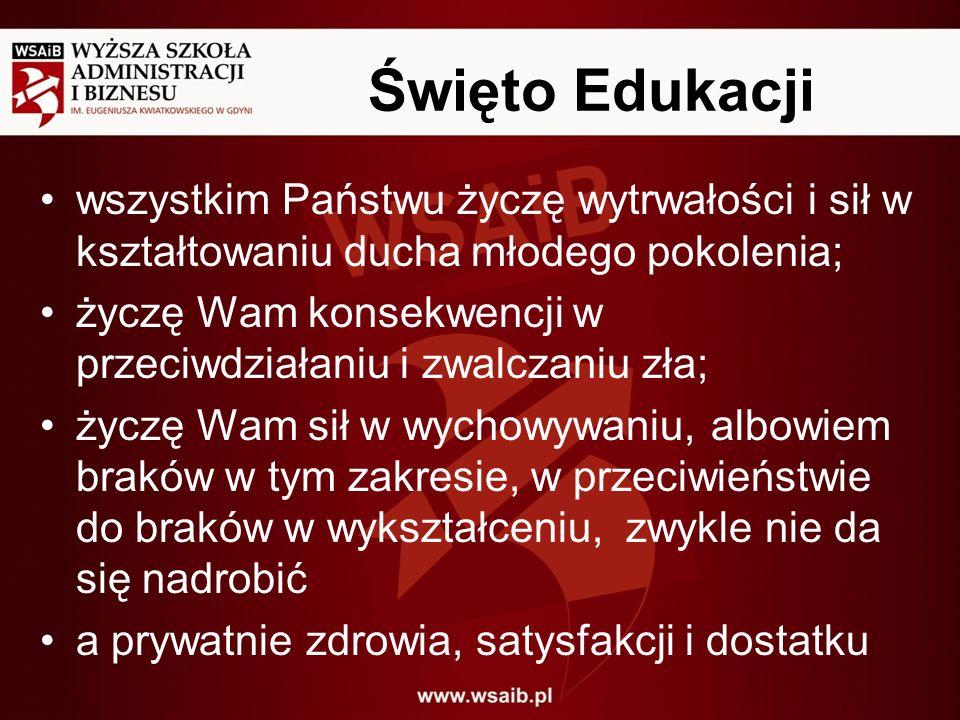 Święto Edukacji wszystkim Państwu życzę wytrwałości i sił w kształtowaniu ducha młodego pokolenia; życzę Wam konsekwencji w przeciwdziałaniu i zwalcza