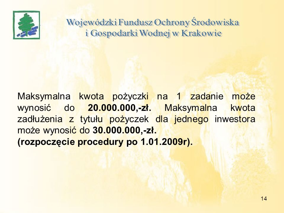 14 Maksymalna kwota pożyczki na 1 zadanie może wynosić do 20.000.000,-zł. Maksymalna kwota zadłużenia z tytułu pożyczek dla jednego inwestora może wyn
