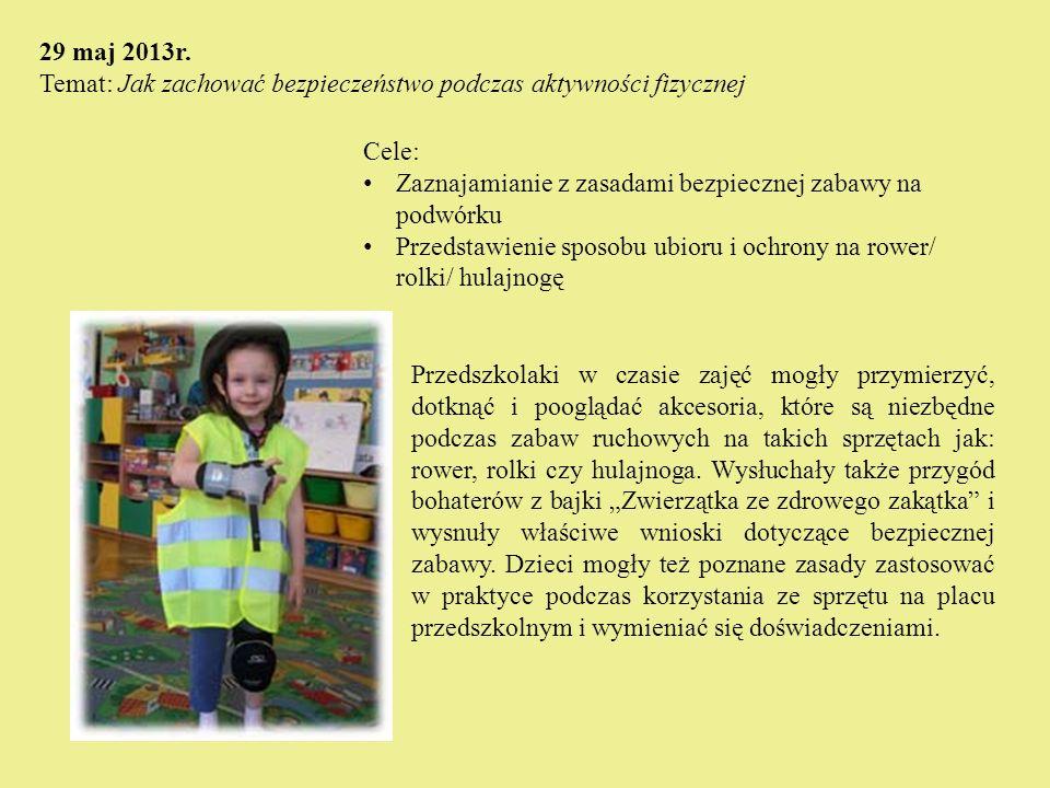 Cele: Zaznajamianie z zasadami bezpiecznej zabawy na podwórku Przedstawienie sposobu ubioru i ochrony na rower/ rolki/ hulajnogę 29 maj 2013r. Temat: