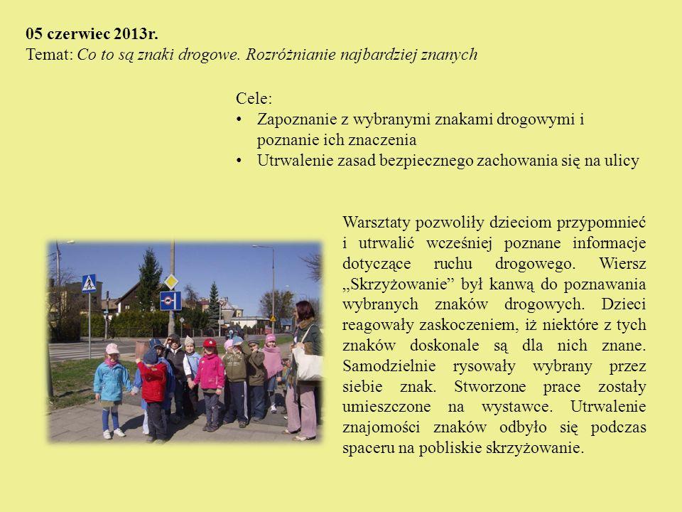 Cele: Zapoznanie z wybranymi znakami drogowymi i poznanie ich znaczenia Utrwalenie zasad bezpiecznego zachowania się na ulicy 05 czerwiec 2013r. Temat
