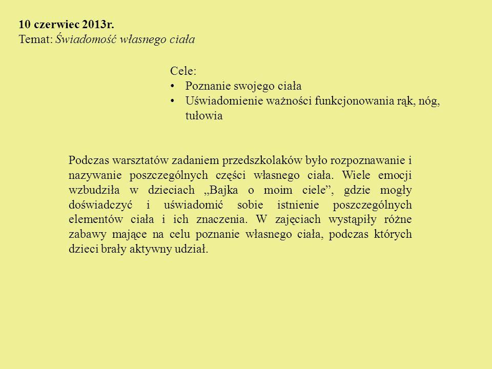 Cele: Poznanie swojego ciała Uświadomienie ważności funkcjonowania rąk, nóg, tułowia 10 czerwiec 2013r. Temat: Świadomość własnego ciała Podczas warsz