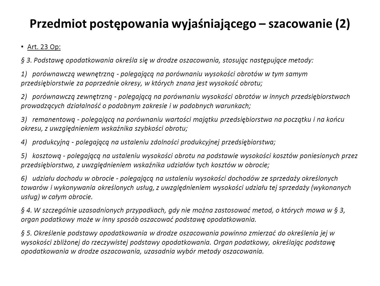Przedmiot postępowania wyjaśniającego – szacowanie (2) Art. 23 Op: § 3. Podstawę opodatkowania określa się w drodze oszacowania, stosując następujące