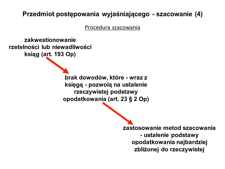 Przedmiot postępowania wyjaśniającego - szacowanie (4) Procedura szacowania zastosowanie metod szacowania - ustalenie podstawy opodatkowania najbardzi