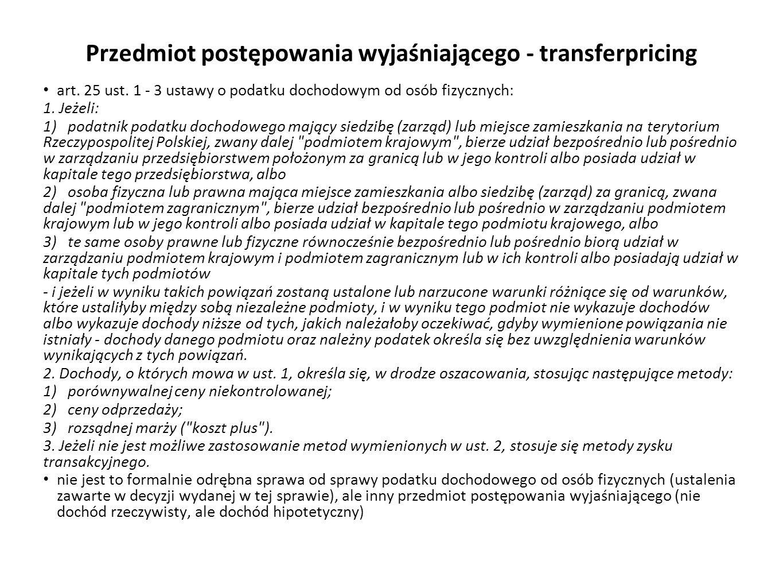 Przedmiot postępowania wyjaśniającego - transferpricing art. 25 ust. 1 - 3 ustawy o podatku dochodowym od osób fizycznych: 1. Jeżeli: 1) podatnik poda