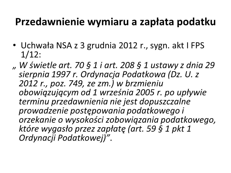 Przedawnienie wymiaru a zapłata podatku Uchwała NSA z 3 grudnia 2012 r., sygn. akt I FPS 1/12: W świetle art. 70 § 1 i art. 208 § 1 ustawy z dnia 29 s