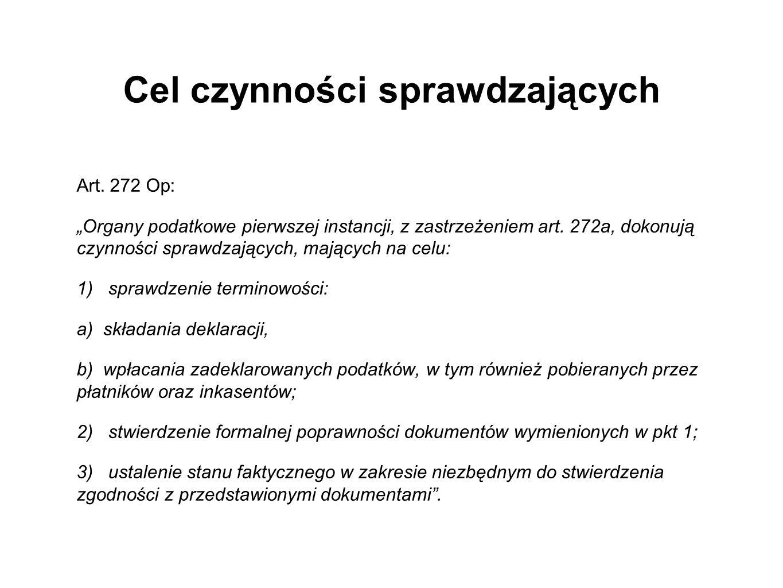 Cel czynności sprawdzających Art. 272 Op: Organy podatkowe pierwszej instancji, z zastrzeżeniem art. 272a, dokonują czynności sprawdzających, mających