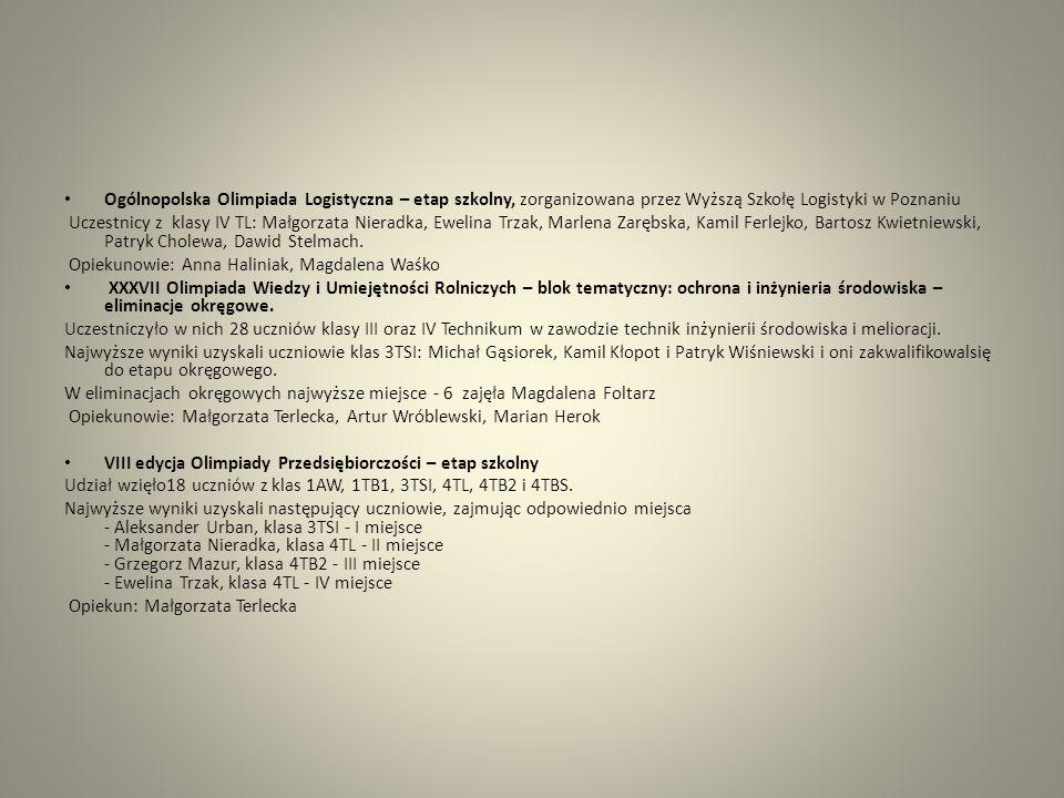 Ogólnopolska Olimpiada Logistyczna – etap szkolny, zorganizowana przez Wyższą Szkołę Logistyki w Poznaniu Uczestnicy z klasy IV TL: Małgorzata Nieradk
