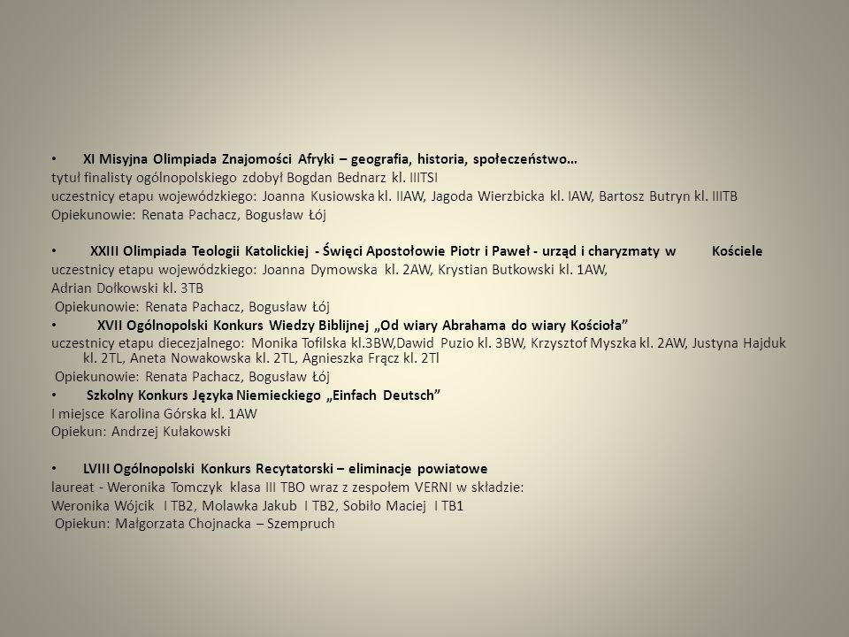 XI Misyjna Olimpiada Znajomości Afryki – geografia, historia, społeczeństwo… tytuł finalisty ogólnopolskiego zdobył Bogdan Bednarz kl. IIITSI uczestni