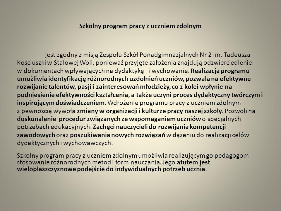 Szkolny program pracy z uczniem zdolnym jest zgodny z misją Zespołu Szkół Ponadgimnazjalnych Nr 2 im. Tadeusza Kościuszki w Stalowej Woli, ponieważ pr