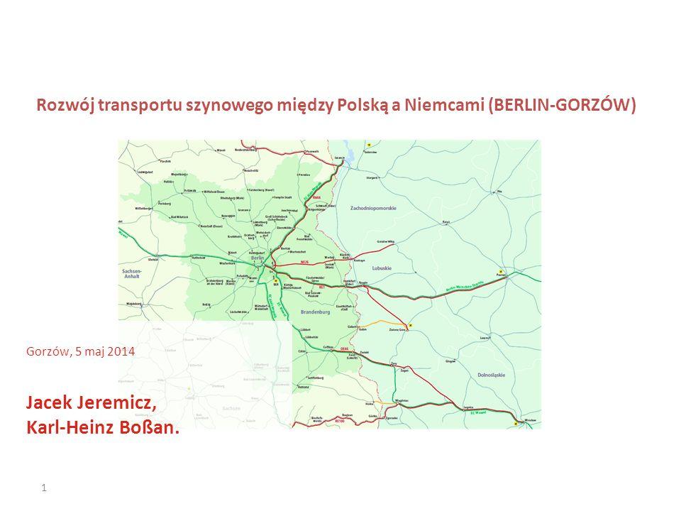 Rozwój transportu szynowego między Polską a Niemcami (BERLIN-GORZÓW) 1 Gorzów, 5 maj 2014 Jacek Jeremicz, Karl-Heinz Boßan.