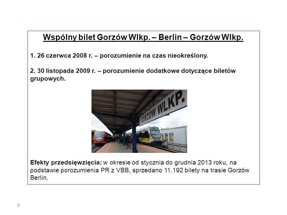 6 Wspólny bilet Gorzów Wlkp. – Berlin – Gorzów Wlkp. 1. 26 czerwca 2008 r. – porozumienie na czas nieokreślony. 2. 30 listopada 2009 r. – porozumienie