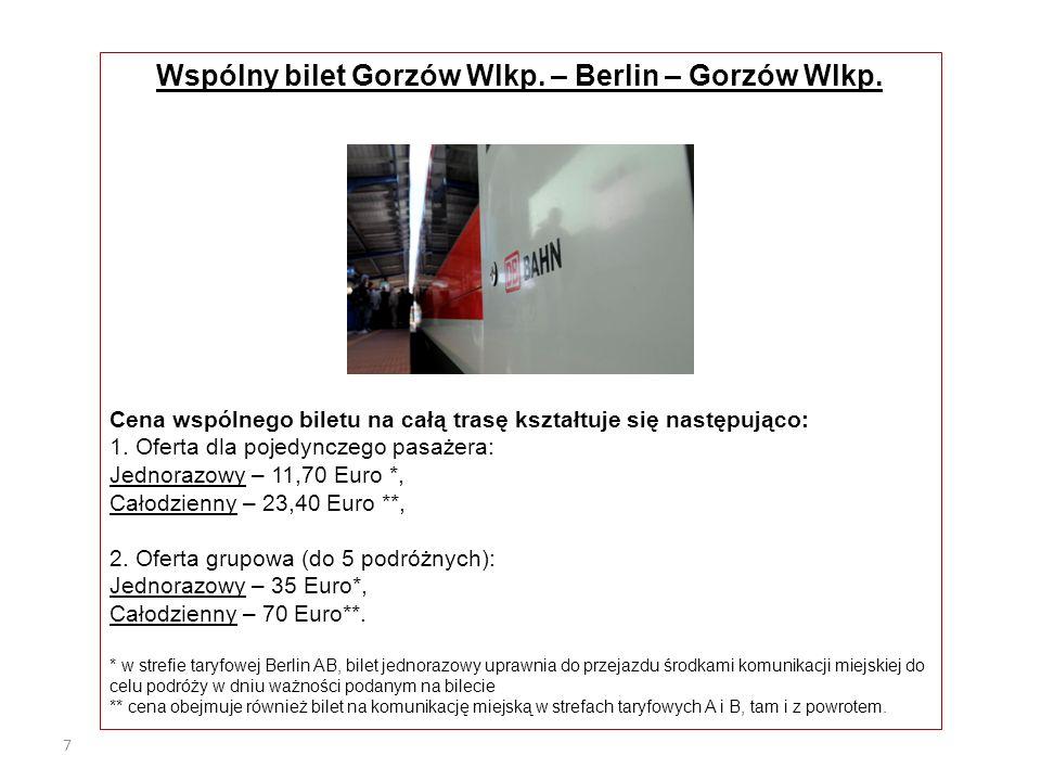 7 Wspólny bilet Gorzów Wlkp. – Berlin – Gorzów Wlkp. Cena wspólnego biletu na całą trasę kształtuje się następująco: 1. Oferta dla pojedynczego pasaże