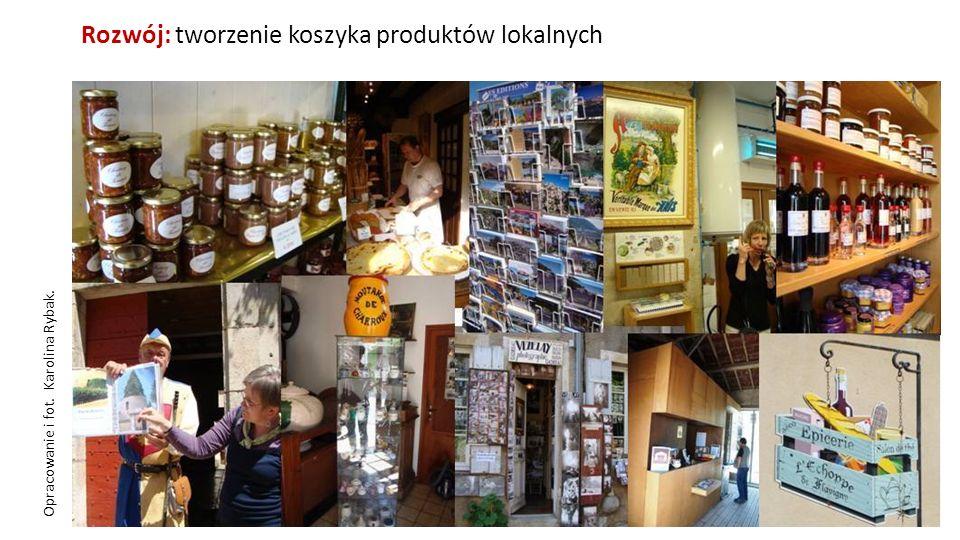 Opracowanie i fot. Karolina Rybak. Rozwój: tworzenie koszyka produktów lokalnych 7