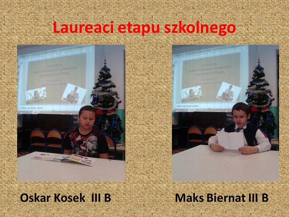 Laureaci etapu szkolnego Oskar Kosek III BMaks Biernat III B