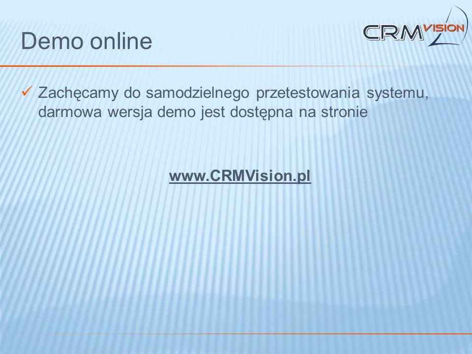 Demo online Zachęcamy do samodzielnego przetestowania systemu, darmowa wersja demo jest dostępna na stronie www.CRMVision.pl