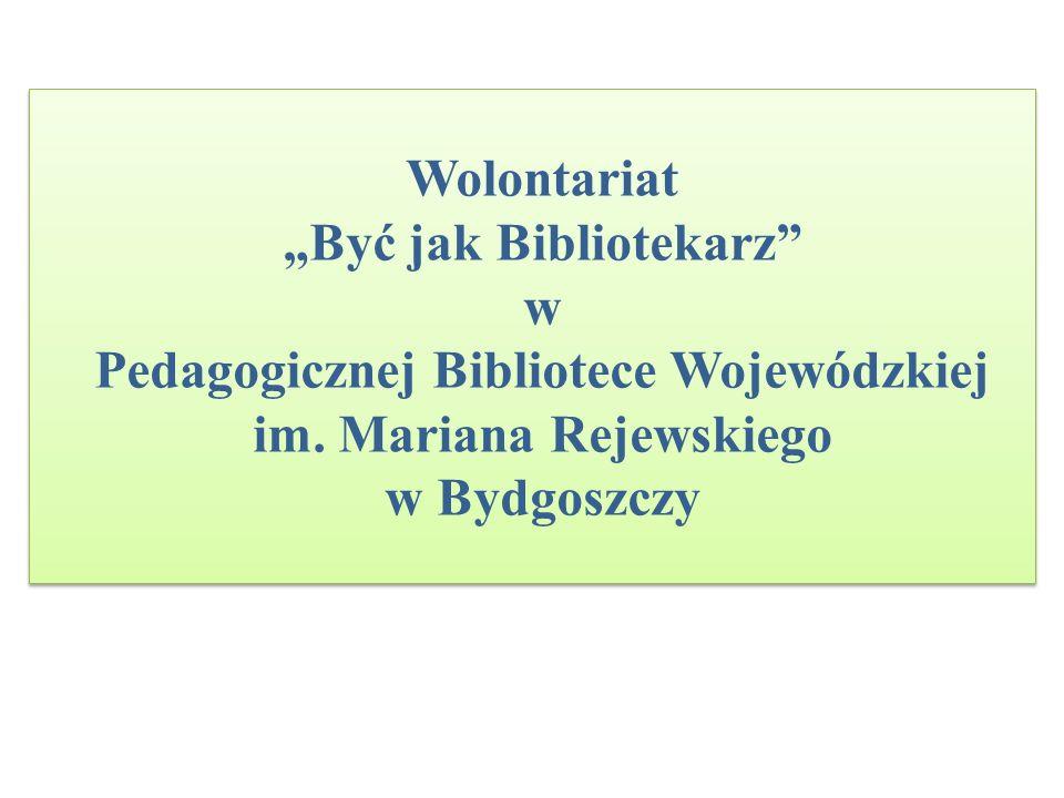 Wolontariat Być jak Bibliotekarz w Pedagogicznej Bibliotece Wojewódzkiej im. Mariana Rejewskiego w Bydgoszczy