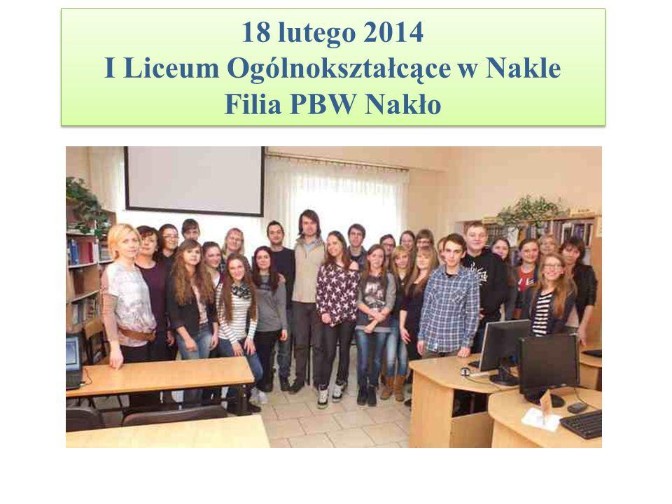 18 lutego 2014 I Liceum Ogólnokształcące w Nakle Filia PBW Nakło