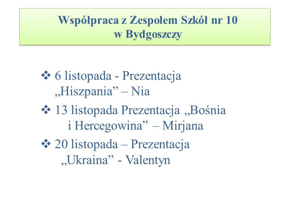 Współpraca z Zespołem Szkół nr 10 w Bydgoszczy 6 listopada - Prezentacja Hiszpania – Nia 13 listopada Prezentacja Bośnia i Hercegowina – Mirjana 20 li