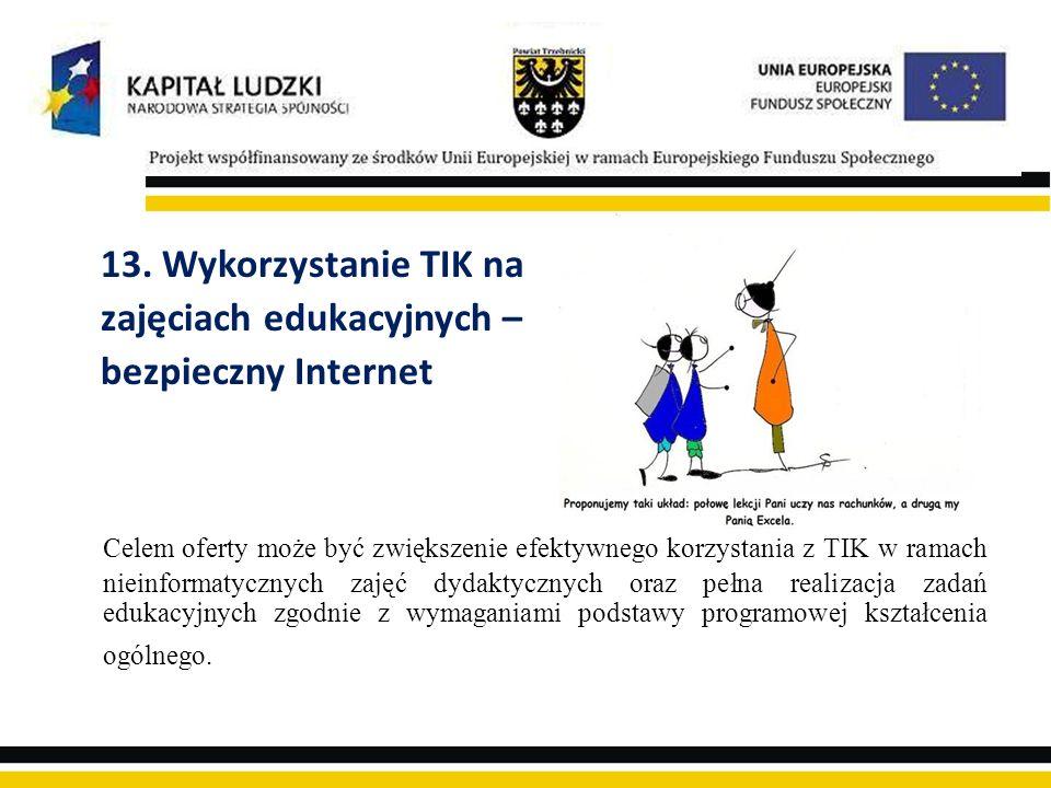 13. Wykorzystanie TIK na zajęciach edukacyjnych – bezpieczny Internet Celem oferty może być zwiększenie efektywnego korzystania z TIK w ramach nieinfo