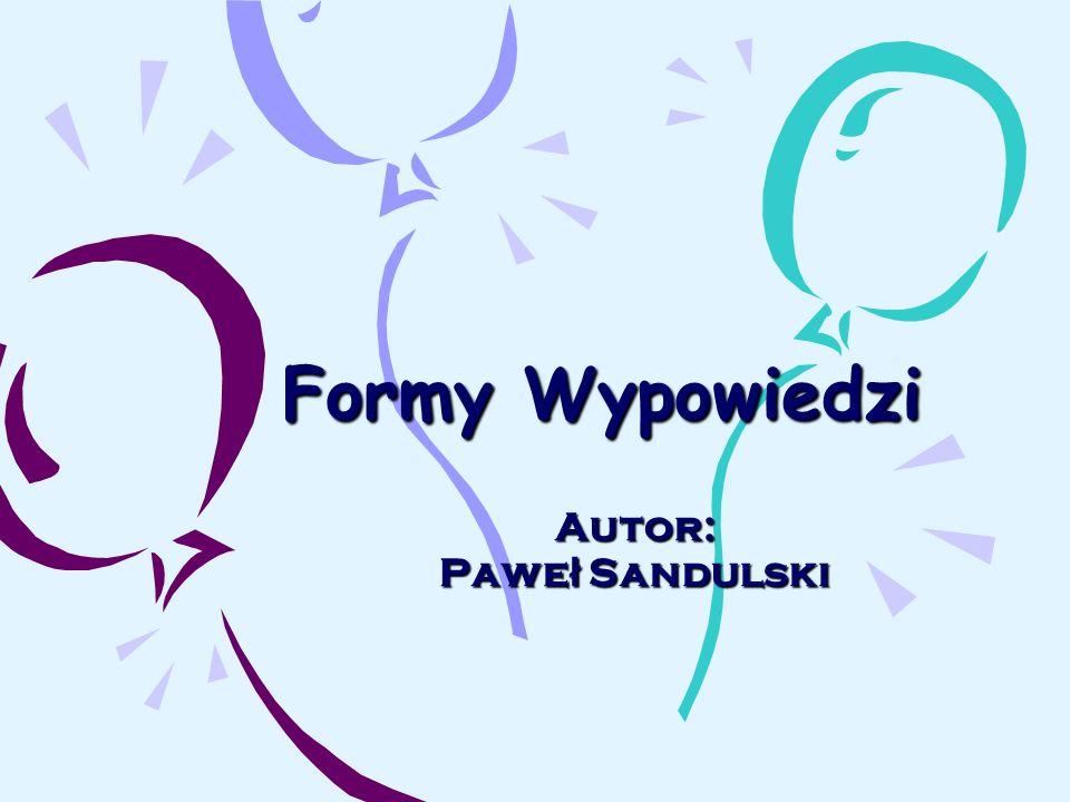 Formy Wypowiedzi Autor: Pawe ł Sandulski