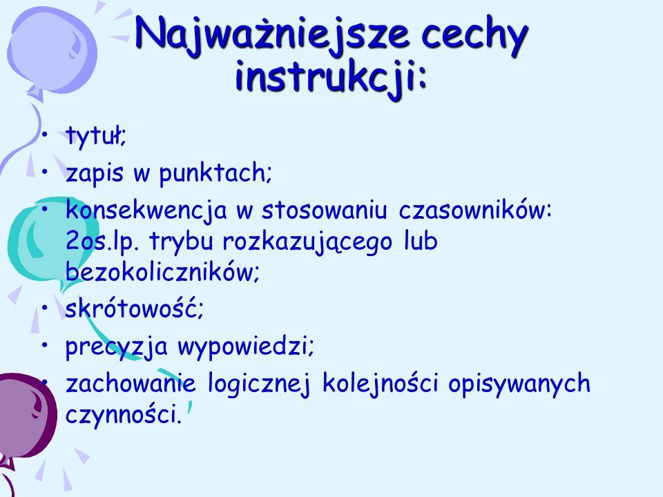 Najważniejsze cechy instrukcji: tytuł; zapis w punktach; konsekwencja w stosowaniu czasowników: 2os.lp.