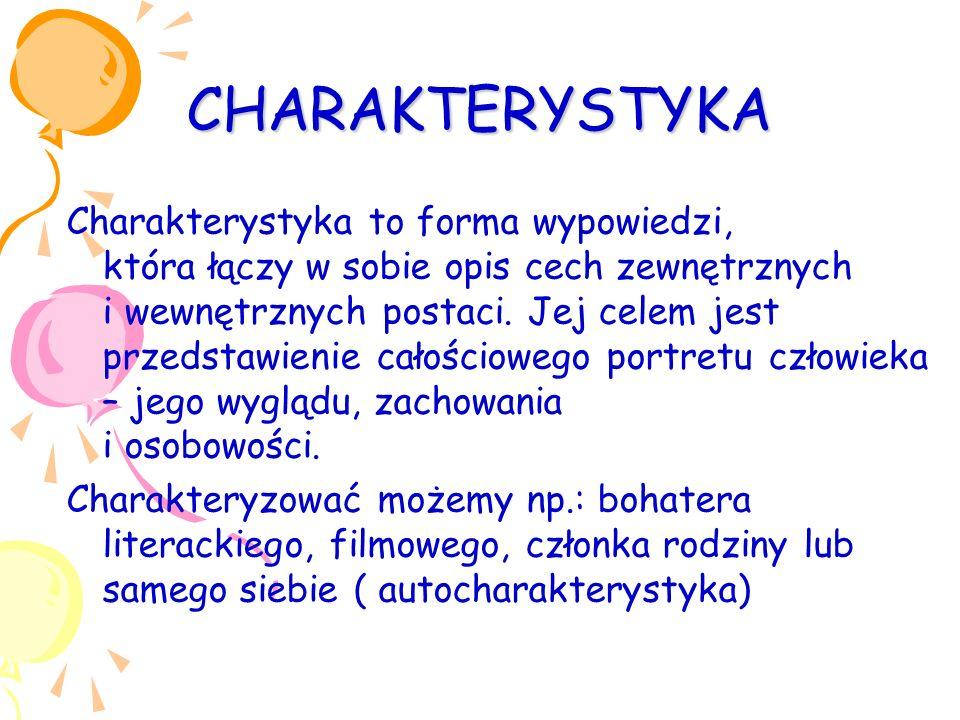 CHARAKTERYSTYKA Charakterystyka to forma wypowiedzi, która łączy w sobie opis cech zewnętrznych i wewnętrznych postaci.