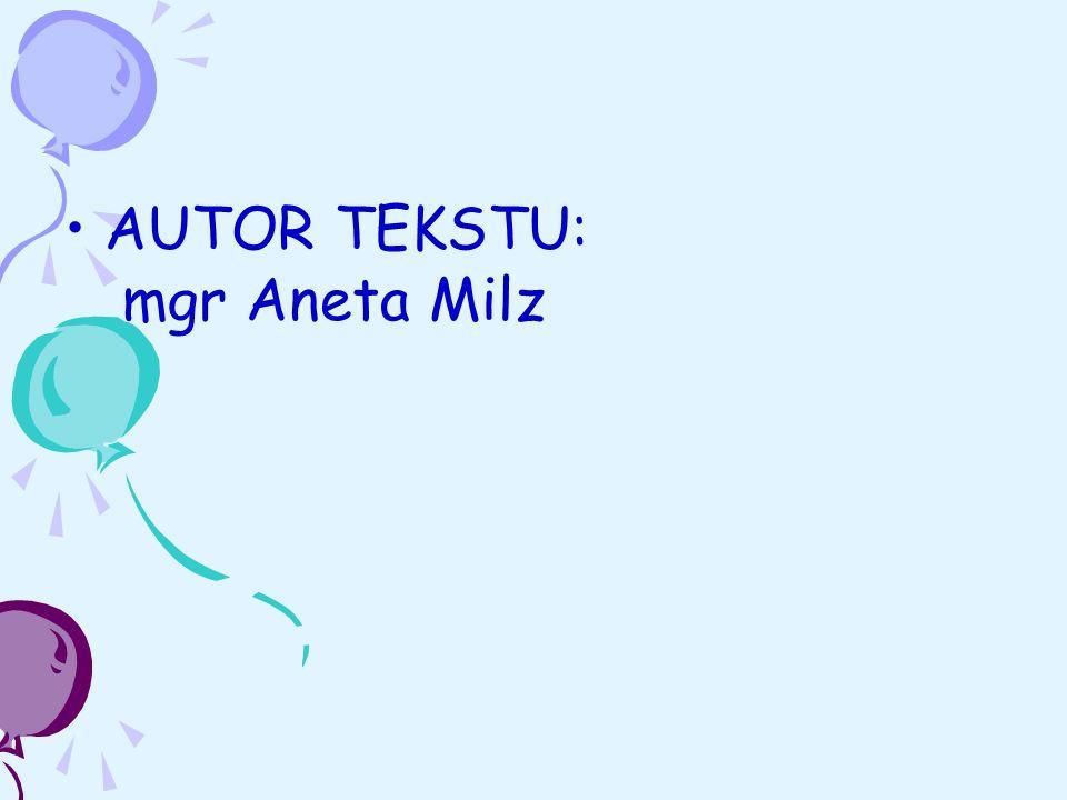 AUTOR TEKSTU: mgr Aneta Milz