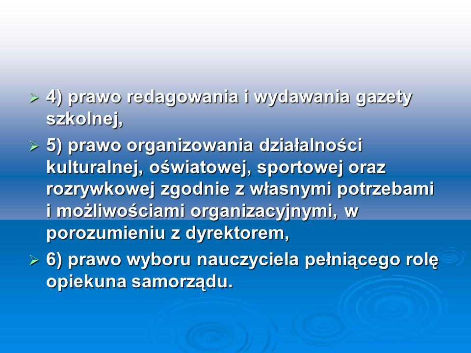4) prawo redagowania i wydawania gazety szkolnej, 4) prawo redagowania i wydawania gazety szkolnej, 5) prawo organizowania działalności kulturalnej, o
