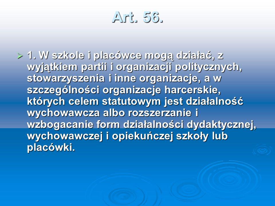 Art. 56. 1. W szkole i placówce mogą działać, z wyjątkiem partii i organizacji politycznych, stowarzyszenia i inne organizacje, a w szczególności orga