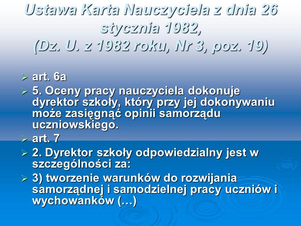 Ustawa Karta Nauczyciela z dnia 26 stycznia 1982, (Dz. U. z 1982 roku, Nr 3, poz. 19) art. 6a art. 6a 5. Oceny pracy nauczyciela dokonuje dyrektor szk