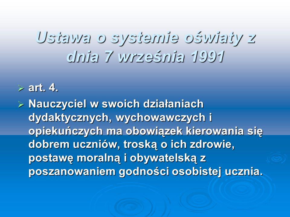 Ustawa o systemie oświaty z dnia 7 września 1991 art. 4. art. 4. Nauczyciel w swoich działaniach dydaktycznych, wychowawczych i opiekuńczych ma obowią
