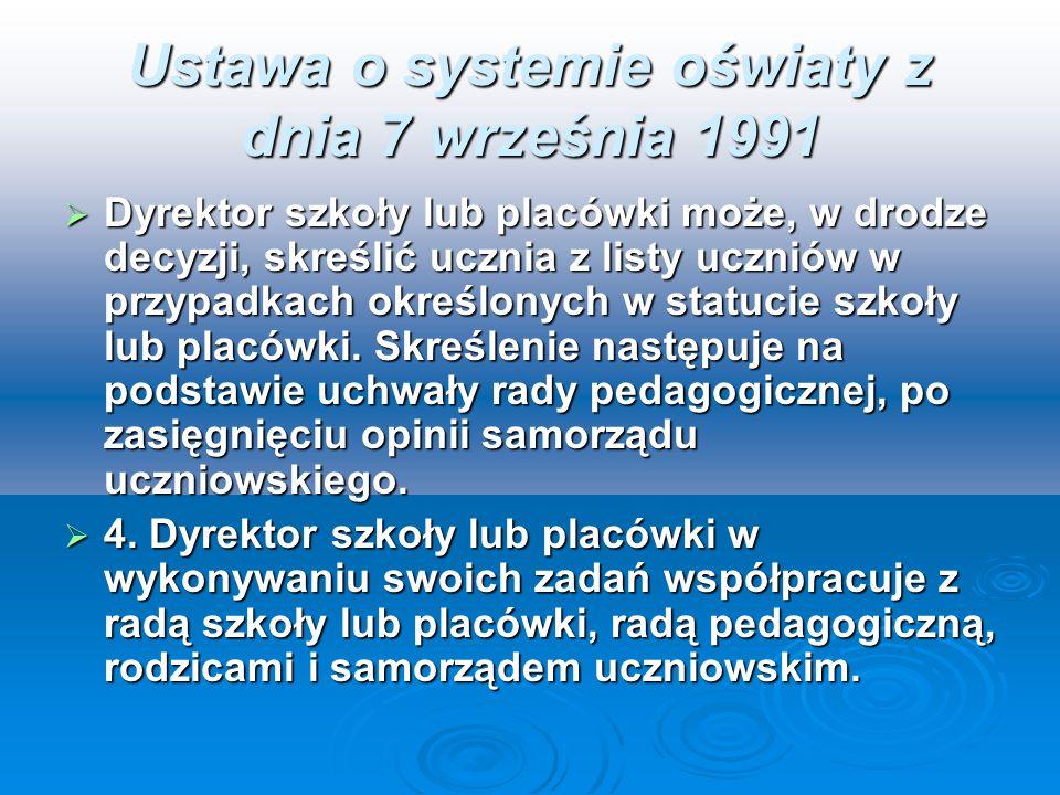 Ustawa o systemie oświaty z dnia 7 września 1991 Dyrektor szkoły lub placówki może, w drodze decyzji, skreślić ucznia z listy uczniów w przypadkach ok