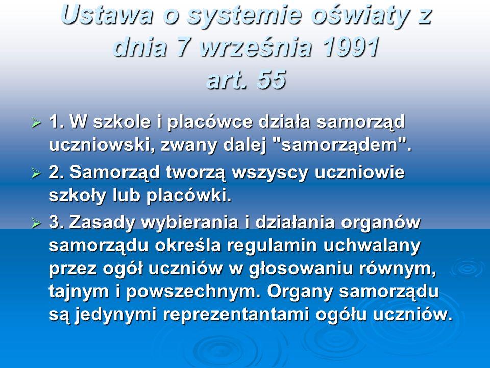 Ustawa o systemie oświaty z dnia 7 września 1991 art. 55 1. W szkole i placówce działa samorząd uczniowski, zwany dalej
