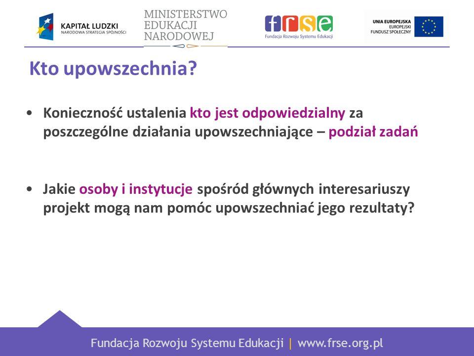 Fundacja Rozwoju Systemu Edukacji | www.frse.org.pl Kto upowszechnia.