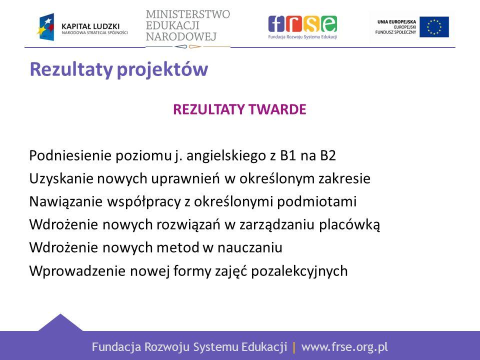 Fundacja Rozwoju Systemu Edukacji | www.frse.org.pl Rezultaty projektów REZULTATY TWARDE Podniesienie poziomu j.
