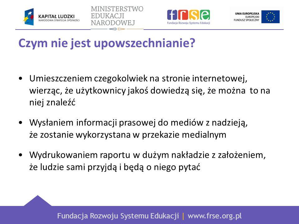 Fundacja Rozwoju Systemu Edukacji   www.frse.org.pl Strategia upowszechniania Jakie są CELE upowszechniania (wskaźniki).