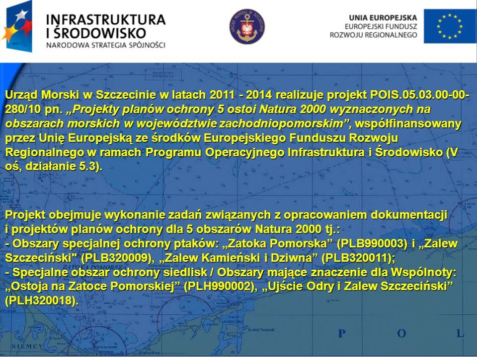 Urząd Morski w Szczecinie w latach 2011 - 2014 realizuje projekt POIS.05.03.00-00- 280/10 pn. Projekty planów ochrony 5 ostoi Natura 2000 wyznaczonych