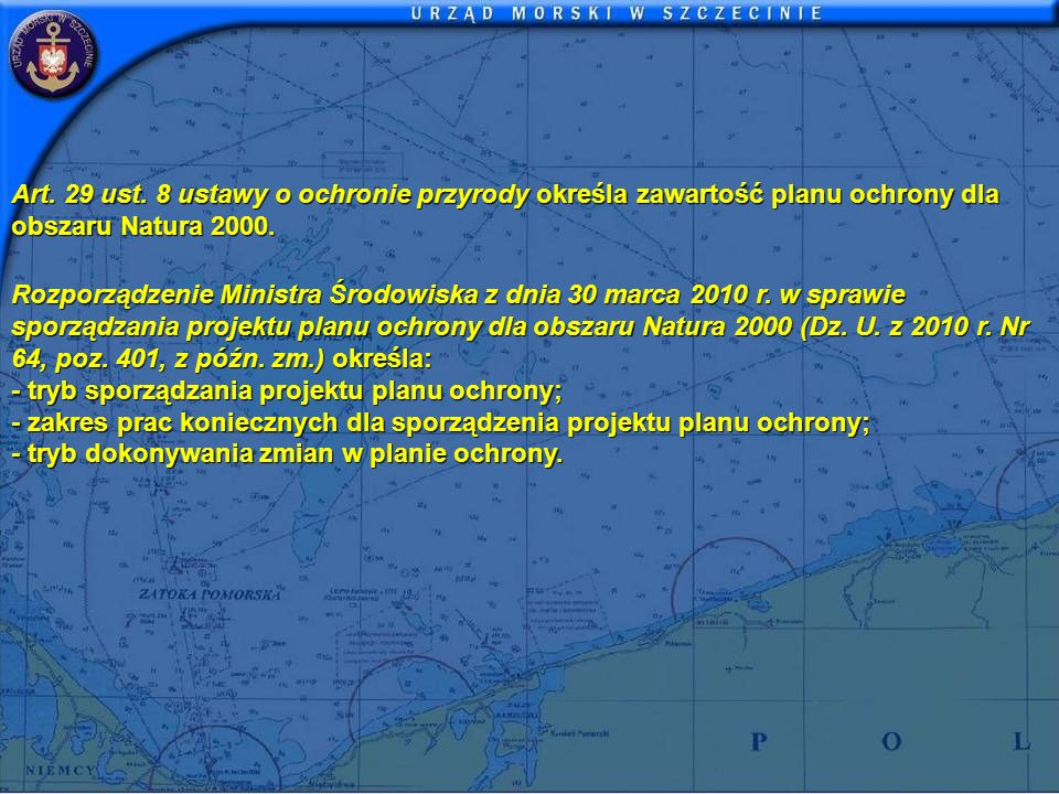 Art. 29 ust. 8 ustawy o ochronie przyrody określa zawartość planu ochrony dla obszaru Natura 2000. Rozporządzenie Ministra Środowiska z dnia 30 marca