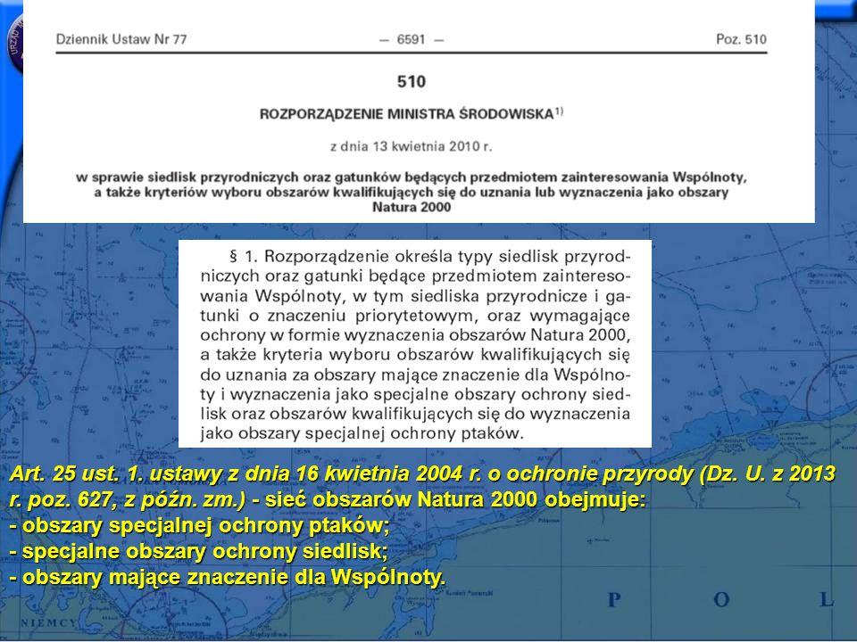Art. 25 ust. 1. ustawy z dnia 16 kwietnia 2004 r. o ochronie przyrody (Dz. U. z 2013 r. poz. 627, z późn. zm.) - sieć obszarów Natura 2000 obejmuje: -