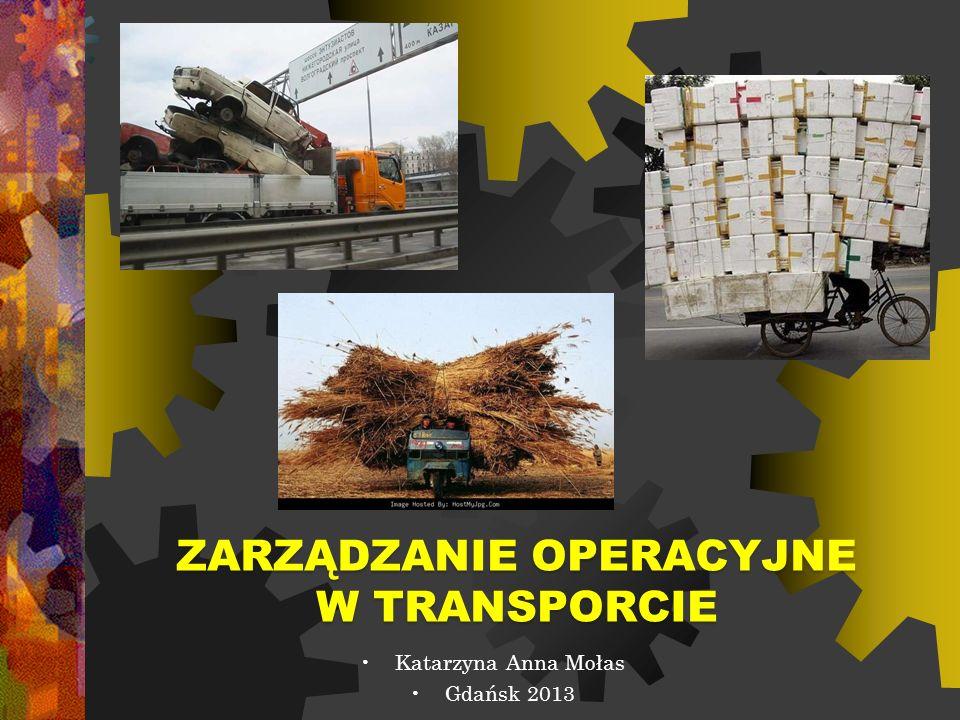 ZARZĄDZANIE OPERACYJNE W TRANSPORCIE Katarzyna Anna Mołas Gdańsk 2013