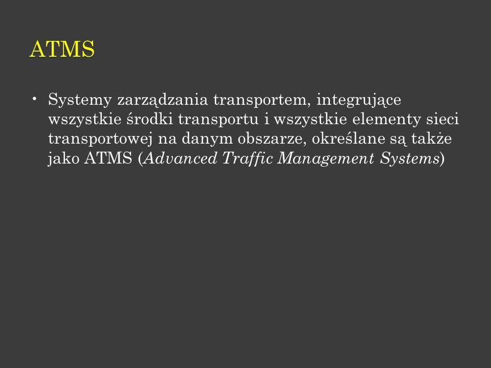 ATMS Systemy zarządzania transportem, integrujące wszystkie środki transportu i wszystkie elementy sieci transportowej na danym obszarze, określane są